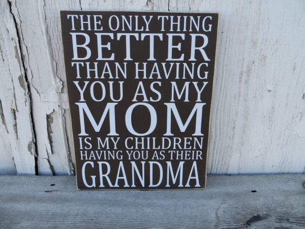 The Only Thing Better Than Having You As My Mom Is My Children Having You As A Grandma Wood Sign