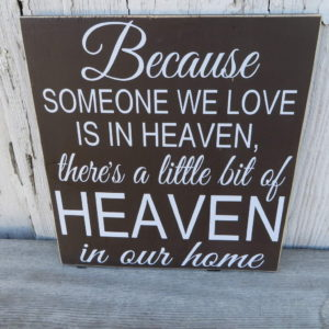 Because Someone We Love Is In Heaven There's A Little Bit Of Heaven In Our Home Wood Sign